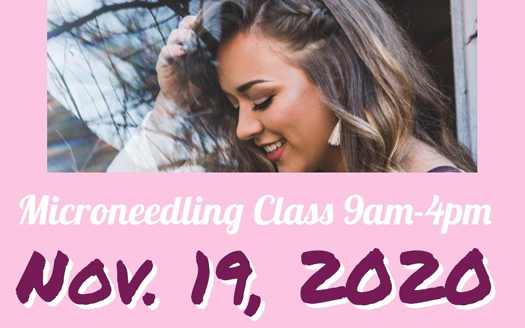 Next Microneedling Class March 2nd, 2021
