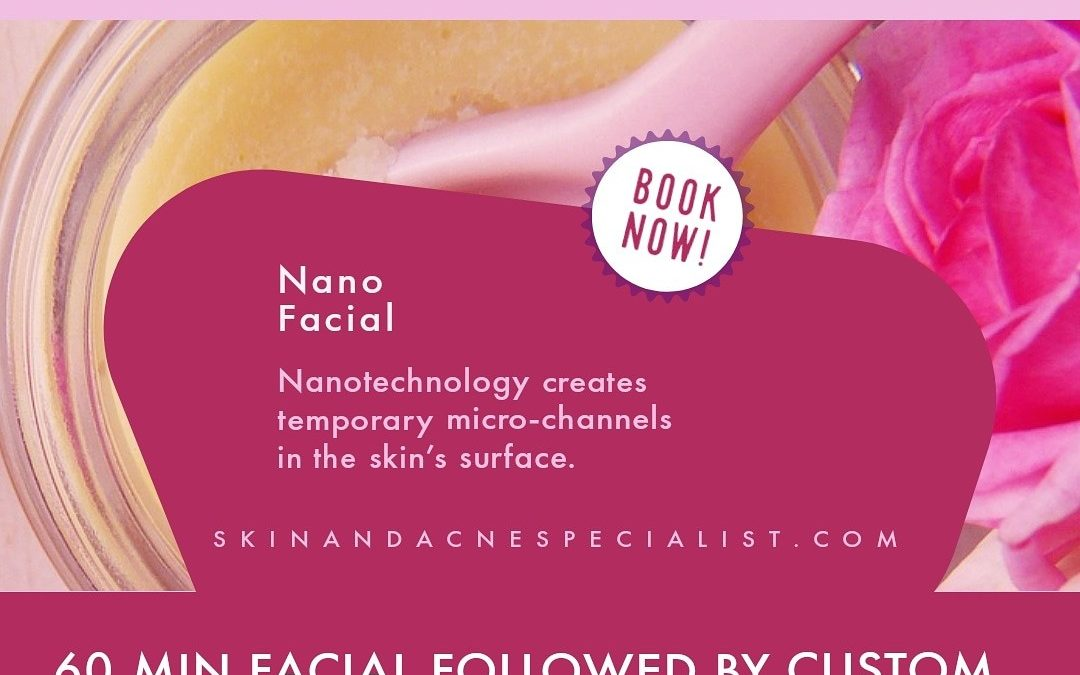 Nano & Brightening Nano Facial Now Available! Schedule yours….